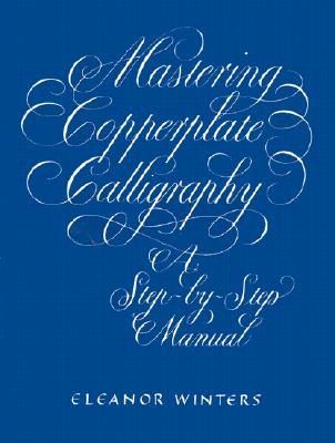 Mastering Copperplate Calligraphy By Winters, Eleanor